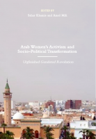 Arab Women's Activism and Socio-Political Transformation: Unfinished Gendered Revolution